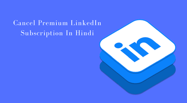 Premium LinkedIn Subscription Cancel Kaise Kare