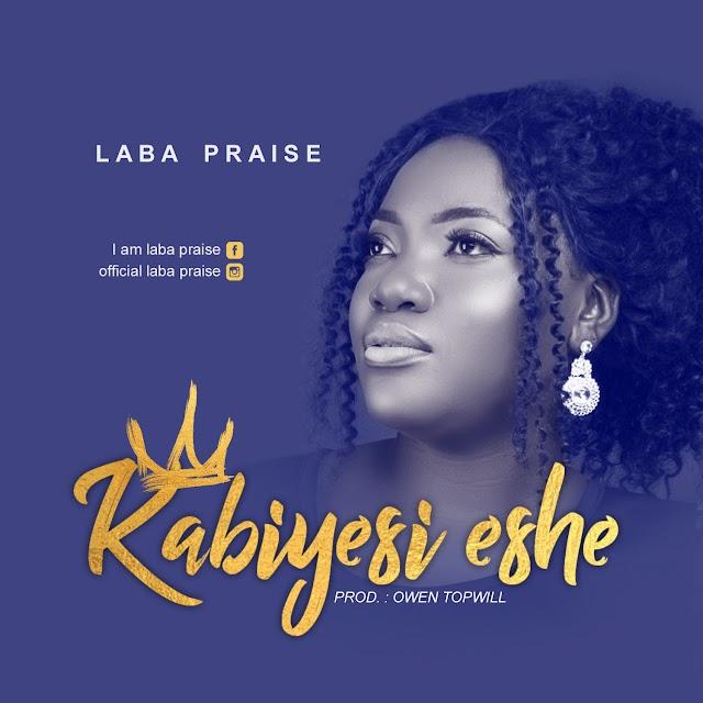 NEW MUSIC: LABA PRAISE - ''KABIYESI ESHE'' (Prod. by Owen Topwill) | @Akpevwe8161280, @owentopwill
