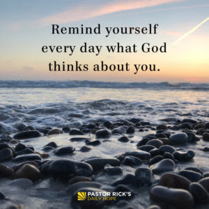Remind Yourself What God Thinks of You by Rick Warren