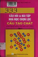 333 Câu Hỏi Và Bài Tập Hoá Học Chọn Lọc: Tập 1 Cấu Tạo Chất - Nguyễn Văn Thoại