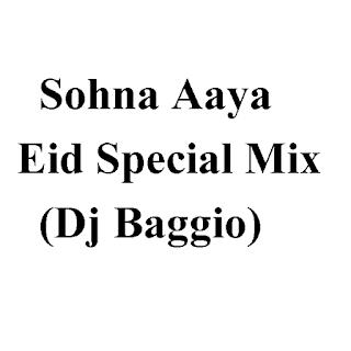 Sohna Aaya Spl Eid Mix (Dj Baggio)