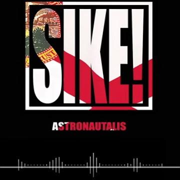 "ASTRONAUTALIS ""SIKE!"""
