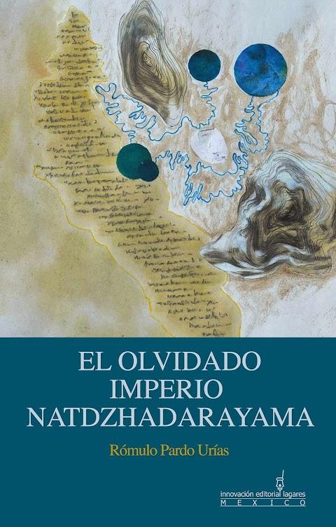 EDITORIAL LAGARES Reflexiones sobre El olvidado Imperio Natdzhadarayama, de Rómulo Pardo Urías | José Maximiliano Moreno Cabra