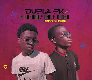 Dupla PK - A Gravidez né minha (Afro House) 2020