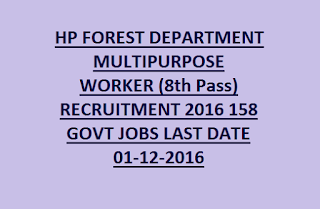 HP FOREST DEPARTMENT MULTIPURPOSE WORKER (8th Pass) RECRUITMENT 2016 158 GOVT JOBS LAST DATE 01-12-2016