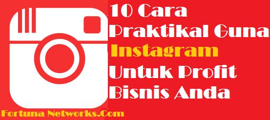 10 Cara Praktikal Guna Instagram Untuk Profit Bisnis Anda
