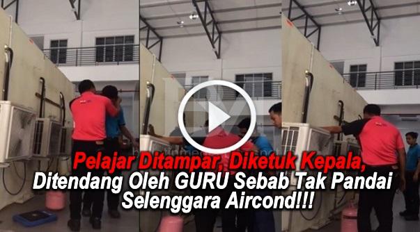 [VIDEO] Pelajar Ditampar, Diketuk Kepala, Ditendang Oleh Guru Sebab Tak Pandai Selenggara Aircond!!! (Berita Penuh & Video)