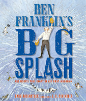 Ben Franklin's Big Splash by Barb Rosenstock and Illustrated by SD Schindler (Age: 6+ years)