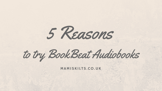 5 reasons to try BookBeat Audiobooks, mamiskilts.co.uk