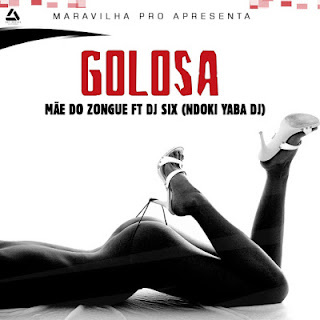 Mãe Do Zongue ft Dj Six - Golosa (Afro House)