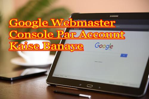 Google Webmaster Console Par Account Kaise Banaye