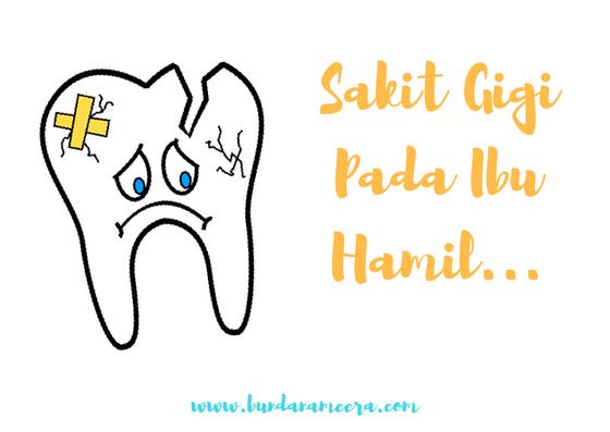Sakit Gigi Pada Ibu Hamil, cara atasi sakit gigi pada ibu hamil, langkah agar terhindar sakit gigi pada ibu hamil