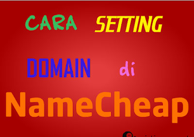 Cara Setting Domain NameCheap ke Blogger Terbaru