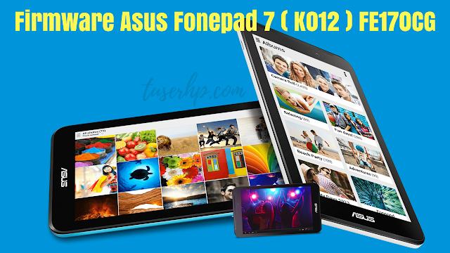 Firmware Asus Fonepad 7 K012 ( FE170CG ) - TUSERHP