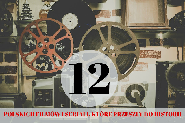 12 polskich filmów i seriali, które przeszły do historii
