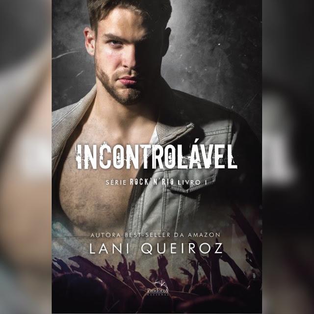 Incontrolável - Livro 1 da Série Rock´N´Rio | Lani Queiroz @editorapandorga