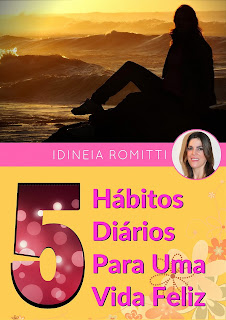 5 Hábitos Diários Para Uma Vida Feliz   Idinéia Romitti