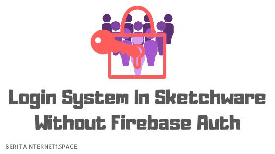 Membuat System Login Pada Aplikasi Tanpa Menggunakan Firebase Di Skethcware