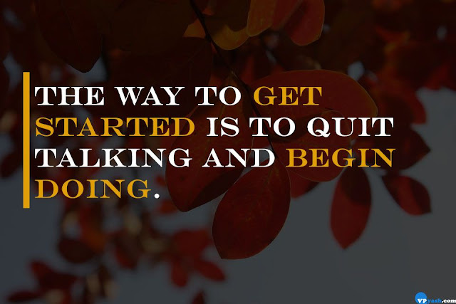 The way to get started is to quit talking and begin doing Walt Disney Quotes
