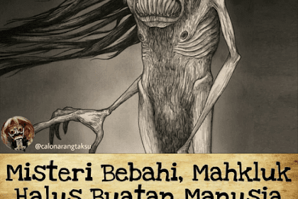 KISAH BEBAHI (SAKIT NON MEDIS) MAHKLUK HALUS BUATAN MANUSIA