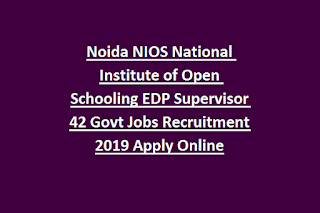 Noida NIOS National Institute of Open Schooling EDP Supervisor 42 Govt Jobs Recruitment Notification 2019 Apply Online