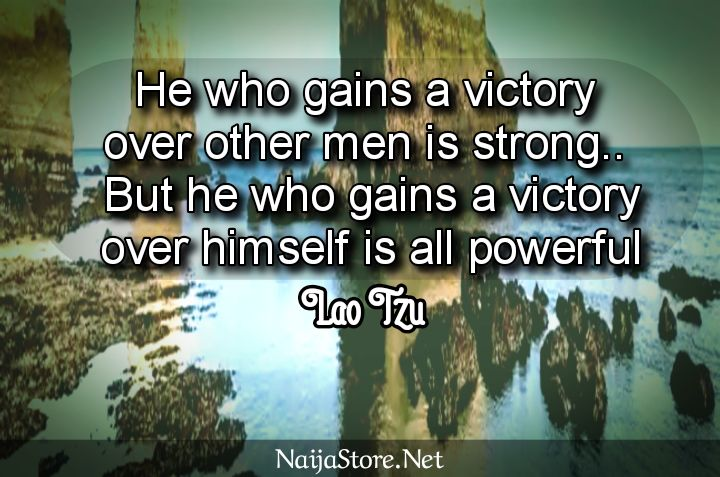 Lao Tzu's Quote: He who gains a victory over other men is strong.. But he who gains a victory over himself is all powerful - Inspirational Quotes