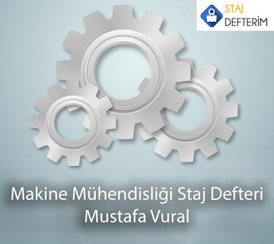 Makine Mühendisliği Staj Defteri - Mustafa Vural