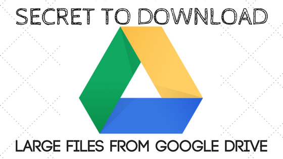 How to download files above 2gb from google drive