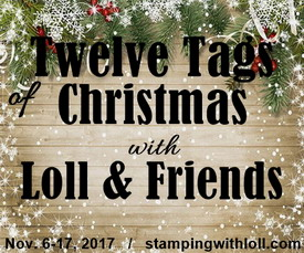 Twelve Tags of Christmas with Loll and Friends 2017
