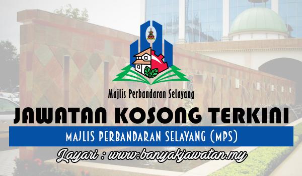 Jawatan Kosong 2017 di Majlis Perbandaran Selayang (MPS) www.banyakjawatan.my