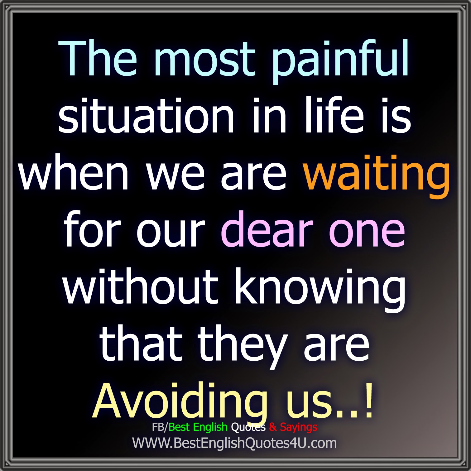 The Most Painful Situation In Life Is...
