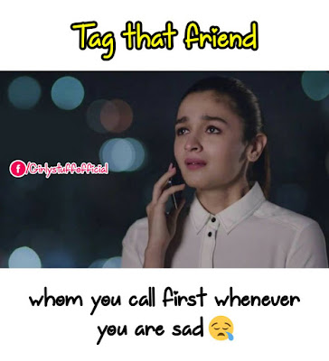 Tag that friend whom you call first whenever you are sad
