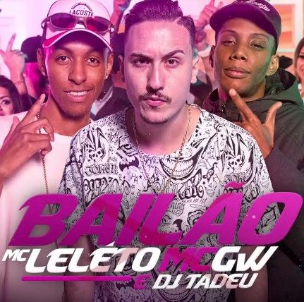 Baixar Bailão MC Leléto, MC GW e DJ Tadeu Mp3 Gratis
