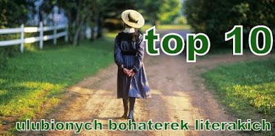 http://wymarzona-ksiazka.blogspot.com/2015/07/top-10-ulubionych-bohaterek-literackich.html