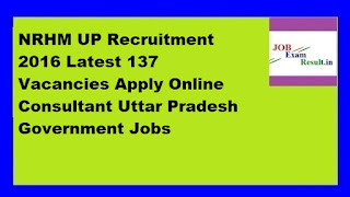 NRHM UP Recruitment 2016 Latest 137 Vacancies Apply Online Consultant Uttar Pradesh Government Jobs