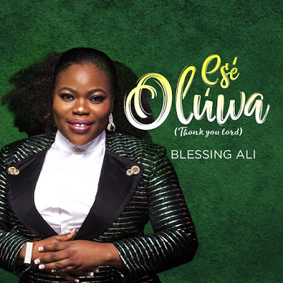MUSIC + VIDEO: Blessing Ali - Ese Oluwa (Thank You Lord)