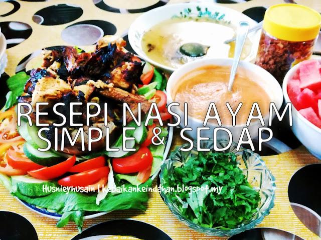 Resepi : Nasi Ayam Simple dan Sedap!