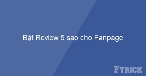 Hướng dẫn mở tính năng review đánh giá 5 sao cho Fanpage trên Facebook