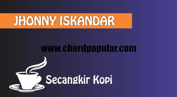 Chord Lirik Jhonny Iskandar Secangkir Kopi
