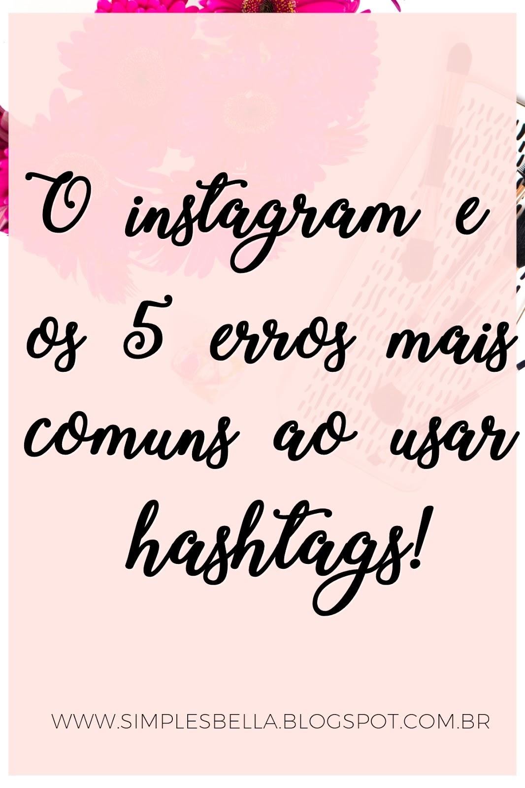 5 erros comuns ao usar hashtags no Instagram