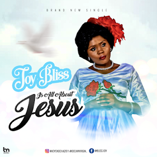 [Music] JOY BLISS  - IS ALL ABOUT JESUS