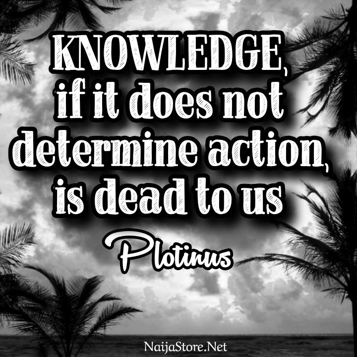 Plotinus' Quote: KNOWLEDGE, if it does not determine action, is dead to us - Philosophical Quotes