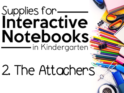 """This is a graphic that says, """"Supplies for Interactive Notebooks in Kindergarten: The Attachers."""""""