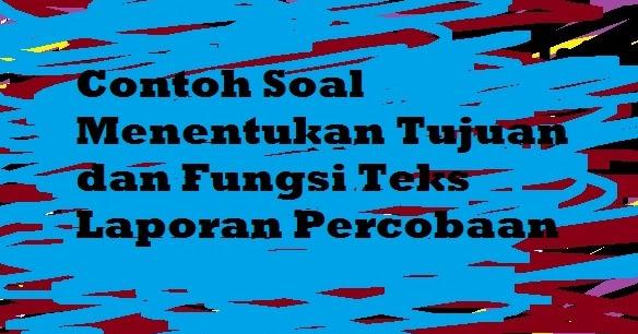 Contoh Soal Menentukan Tujuan Dan Fungsi Teks Laporan Percobaan Pelajaran Bahasa Indonesia Di Jari Kamu