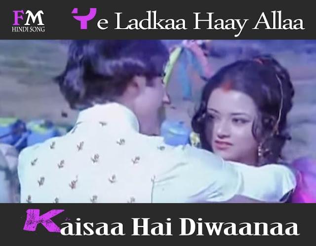 Ye-Ladkaa-Haay-Allaa-Kaisaa-Hai-Diwaanaa-Hum-Kisise-Kum-Nahin (1977)