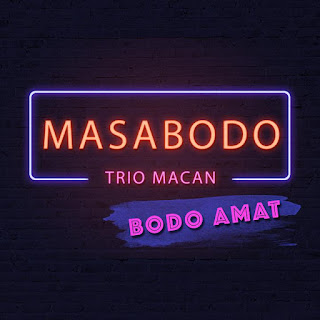 Trio Macan - Masa Bodo (Bodo Amat)