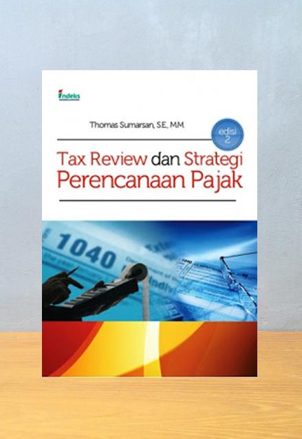 TAX REVIEW DAN STRATEGI PERENCANAAN PAJAK EDISI 2, Thomas Sumarsan