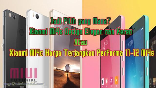 Jadi Pilih yang Mana? Xiaomi Mi4s Design Elegan nan Keren Atau Xiaomi MI4c Harga Terjangkau Performa 11-12 Mi4s