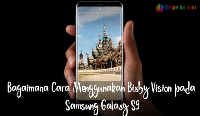 Bagaimana Cara Menggunakan Bixby Vision pada Samsung Galaxy S9