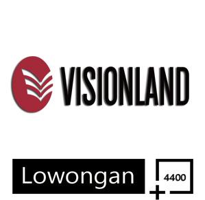 Lowongan Kerja Terbaru PT Vision Land Indonesia